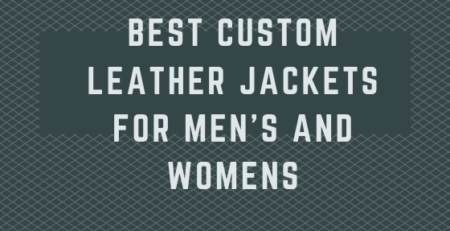 Best Custom Leather Jackets for Mens and Womens